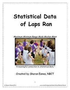 Here is a hands-on, physical opportunity for students to practice maximum, minimum, range, mode, median and mean!   Students will jog as many laps as they can in ten minutes and then utilize this data in cooperative groups to determine statistical data.