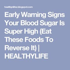 Early Warning Signs Your Blood Sugar Is Super High (Eat These Foods To Reverse It) | HEALTHYLIFE