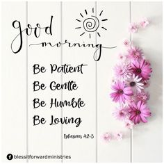 Be Patient Be Gentle Be Humble Be Loving Ephesians Good Morning Sister, Good Morning Picture, Good Morning Messages, Good Morning Good Night, Morning Pictures, Morning Wish, Good Morning Images, Blessed Morning Quotes, Positive Morning Quotes