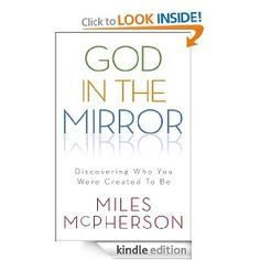 God in the Mirror: Discovering Who You Were Created to Be: Miles McPherson: