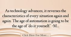 The most popular Marshall McLuhan Quotes About Technology - 67025 : As technology advances, it reverses the characteristics of every situation again and again. The age of automation is going to be the age of 'do it : Best Technology Quotes Citation Age, Marshall Mcluhan, Technology Quotes, Aging Quotes, Aging Gracefully, Growing Old Quotes, Getting Older Quotes