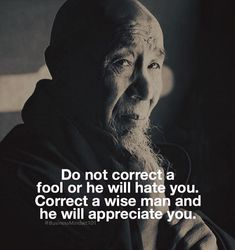 Do not correct a fool or he will hate you..