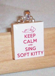 keep calm and sing soft kitty ♥