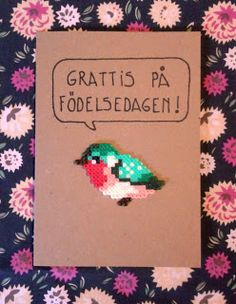 Birthday card with bird made with Hama beads/but with cross stitch instead Perler Beads, Mini Hama Beads, Fuse Beads, Hama Beads Design, Hama Beads Patterns, Beading Patterns, Peyote Patterns, Origami, Diy Broderie