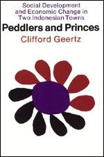 """Clifford Geertz, """"Peddlers and Princes"""""""
