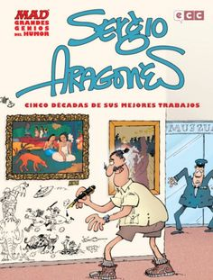 """""""SERGIO ARAGONÉS. MAD GRANDES GENIOS DEL HUMOR"""" Cinco décadas de sus mejores trabajos desde 1962 incluyendo material específico para este título. Rústica. B/N. 18,50 euros. Eccediciones"""