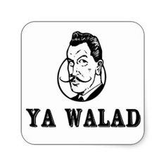 "Ya Walad: An Arabic expression which literally translates to ""You Boy,"" but the tone changes the meaning: i.e if a guy was naughty, you'd say ""Ya Walad;"" to comment on a handsome man, you can say ""Ya Walad"" (Middle Eastern Arab Merchandise - Stickers)"