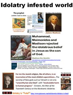 "Idolatry infested world: Muhammad, Maimonides and the deist Madison rejected the idolatrous belief in Jesus as the son of God. https://www.pinterest.com/pin/50595195790605867/ ""I believe that religion, generally speaking, has been a curse to mankind - that its modest and greatly overestimated services on the ethical side have been more than overcome by the damage it has done to clear and honest thinking"". - Henry Louis Mencken, (1880-1956) https://www.pinterest.com/pin/50595195790600470/"