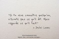 """Si tu veux connaître quelqu'un, n'écoute pas ce qu'il dit. Mais regarde ce qu'il fait."" #citation du #DalaïLama #citationdujour #penseepositive #citationinspirante #proverbe #dicton"