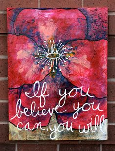 If you believe you can, you will. Inspiration for wall art.