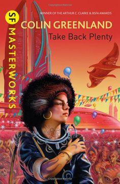 Take Back Plenty (S.F. MASTERWORKS): Amazon.co.uk: Colin Greenland: Books