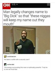Man Legally Changes Name To Big Dick So That These Niggas Will Keep My Name Out They Mouth #funny #meme
