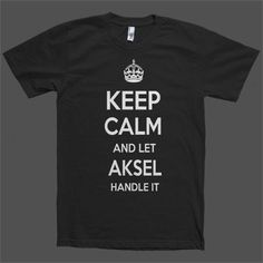 Keep Calm and let Aksel Handle it Personalized Name T-Shirt