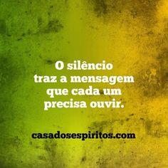O silêncio traz a mensagem que cada um precisa ouvir.