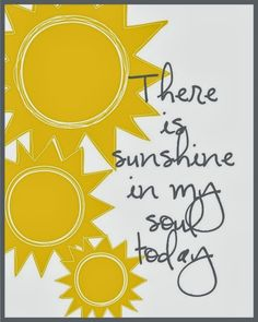 There is sunshine in my soul today | Inspirational Quotes