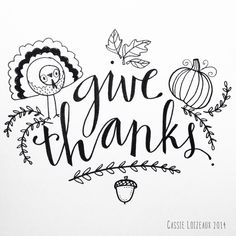Give Thanks. Day 173 of yearlong sketchbook project. Sketchbook Project, Pen Pals, Typography, Lettering, Thanksgiving Food, Illustrations And Posters, Give Thanks, Amazing Quotes, Cassie