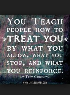Decide how you want to be treated -- by anyone