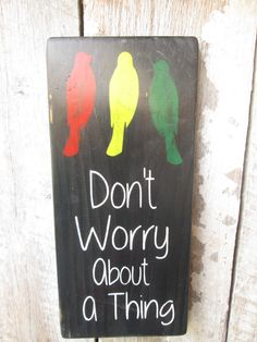 Primitive Wood Sign Don't Worry About A Thing 3 Birds Rasta Weed Boho Marley Cabin Rustic Hippie Bar Decor Stage Rccker Decor by FoothillPrimitives on Etsy