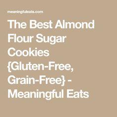 The Best Almond Flour Sugar Cookies {Gluten-Free, Grain-Free} - Meaningful Eats