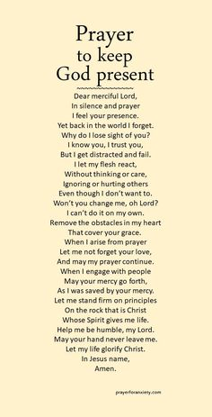 Image of prayer to keep God present which reminds us to remember God's grace at all times Prayer Times, Prayer Verses, Faith Prayer, God Prayer, Bible Prayers, Power Of Prayer, Bible Scriptures, Prayer For Lost Souls, Prayer For Calmness