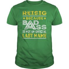 REISIG Because BADASS is not an Official Last Name Shirts #gift #ideas #Popular #Everything #Videos #Shop #Animals #pets #Architecture #Art #Cars #motorcycles #Celebrities #DIY #crafts #Design #Education #Entertainment #Food #drink #Gardening #Geek #Hair #beauty #Health #fitness #History #Holidays #events #Home decor #Humor #Illustrations #posters #Kids #parenting #Men #Outdoors #Photography #Products #Quotes #Science #nature #Sports #Tattoos #Technology #Travel #Weddings #Women