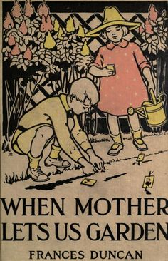 When Mother Lets Us Garden (1918). Vintage reader in public domain for free reading/downloading. #homeschool #gardening #naturestudy