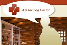 Ask The Log Doctor - Questions / Answers about Log Home Repair and Restoration! How to clean interior logs