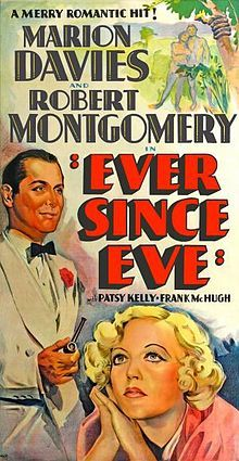 Ever Since Eve is a 1937 romantic comedy film starring Marion Davies (in her final film) and Robert Montgomery.  [edit]Plot    Marge Winton (Marion Davies) is fed up with having to quit job after job to avoid the advances of lecherous bosses. When she goes to the employment agency, she is surprised to discover that she is too beautiful for one position. So she gives herself a makeover, hiding her blond curls under a dark, severe wig, putting on glasses, and wearing a drab, unflattering dress...