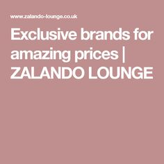 Exclusive brands for amazing prices | ZALANDO LOUNGE