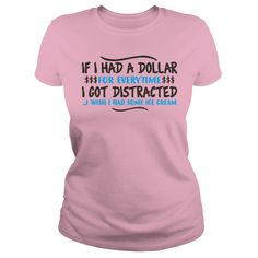 If I Had A Dollar For Everytime I Got Distracted T-Shirt #gift #ideas #Popular #Everything #Videos #Shop #Animals #pets #Architecture #Art #Cars #motorcycles #Celebrities #DIY #crafts #Design #Education #Entertainment #Food #drink #Gardening #Geek #Hair #beauty #Health #fitness #History #Holidays #events #Home decor #Humor #Illustrations #posters #Kids #parenting #Men #Outdoors #Photography #Products #Quotes #Science #nature #Sports #Tattoos #Technology #Travel #Weddings #Women