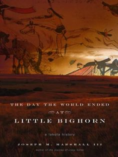 The Day the World Ended at Little Bighorn by Joseph M. Marshall III,Joseph M. Marshall, Click to Start Reading eBook, The author of The Journey of Crazy Horse presents a legendary battle through the eyes of the Lakota T