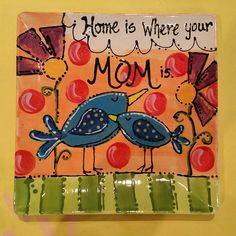 """Home is where your Mom is"" plate / Paint Your Own Pottery / Kiln Creations, Noblesville, Indiana.  www.kilncreations.net"