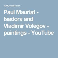Paul Mauriat - Isadora and Vladimir Volegov - paintings - YouTube