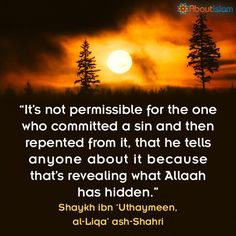 IMPORTANT: Once you've repented for your sin, don't tell anyone about the sin. Allah has hidden it. Alhamdulillah!