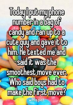 Today I put my phone number in a bag of candy and ran up to a cute guy and gave it to him. He texted me and said it was the smoothest move ever. Who said boys had to make the first move? Funny Relatable Memes, Funny Texts, Funny Jokes, Hilarious, Humor Texts, Funny Humour, Sweet Stories, Cute Stories, Cute Relationships