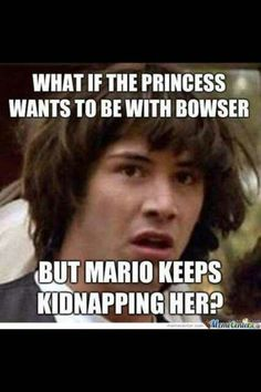 Mario - This quote actually makes me laugh, what a thought                                    FOLLOW ME FOR MORE MARIO AND FRIENDS