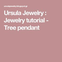 Ursula Jewelry : Jewelry tutorial - Tree pendant