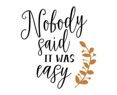 Free SVG Cut File - Nobody said it was easy Silhouette Portrait Projects, Rock Quotes, Free Collage, Hand Lettering Quotes, Free Stencils, Card Sentiments, Free Svg Cut Files, New Things To Learn, Design Quotes