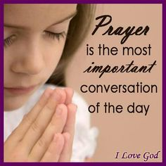 Prayer is the most important conversation of the day.
