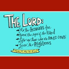 The Lord...  Psalm 146: 7-8  Love the doodles on this blog.
