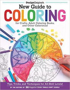Amazon.com: New Guide to Coloring for Crafts, Adult Coloring Books, and Other Coloristas!: Tips, Tricks, and Techniques for All Skill Levels! (9781497200876): Editors of DO Magazine: Books