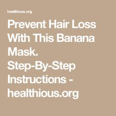 Prevent Hair Loss With This Banana Mask. Step-By-Step Instructions - healthious.org