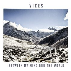 Between My Mind And The World | Vices