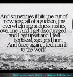 feeling out of place quotes | ... feel hopeless, sad, and hurt. And once again, I feel numb to the world