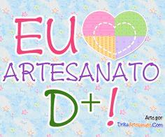 Frases e mensagens de artesanato | Drika Artesanato - Dicas e sugestões sobre artesanato.
