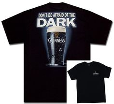 Guinness Don't Be Afraid of the Dark T-Shirt-Ships Today  Price : $12.95 http://www.biddymurphy.com/Guinness-Dont-Afraid-T-Shirt-Ships-Today/dp/B008FZJBMK