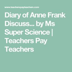 Diary of Anne Frank Discuss... by Ms Super Science   Teachers Pay Teachers