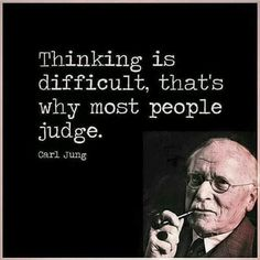 TOP JUDGING quotes and sayings by famous authors like Carl Jung : Thinking is difficult, that's why most people judge. Judge Quotes, Wise Quotes, Quotable Quotes, Famous Quotes, Words Quotes, Quotes To Live By, Funny Quotes, Inspirational Quotes, Sayings
