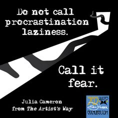 """""""Do not call procrastination laziness. 365 Quotes, Great Quotes, Quotes To Live By, Julia Cameron, The Artist's Way, Motivational Stories, Inspirational Quotes, Writing Quotes, Some Words"""