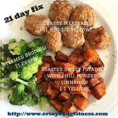 Quick Easy 21 Day Fix Meal Ideas! Turkey Meatballs (1 red 1/2 yellow) Steamed Broccoli (1 green) Roasted sweet potatoes with chili powder & cinnamon (1 yellow) #21dayfix #healthymeals #erinyoungfitness www.erinyoungfitness.com